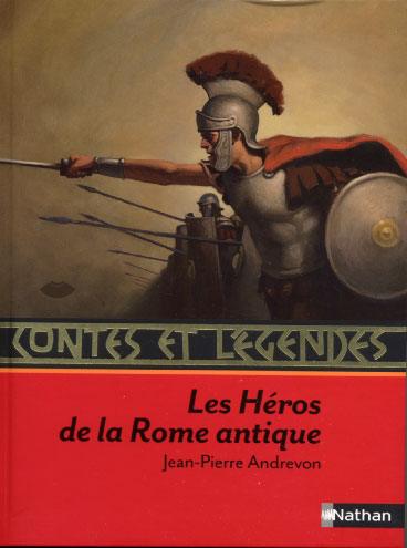 Andrevon, Contes et l�gendes. Les h�ros de la Rome antique