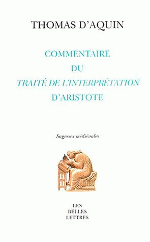 d' Aquin, Commentaire du Trait� de l'Interpr�tation d'Aristote