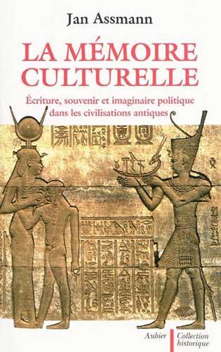 Assmann, La mémoire culturelle. Ecriture, souvenir et imaginaire politique dans les civilisations antiques