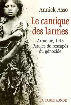 Le cantique des larmes. Arménie 1915, Paroles de rescapés du génocide