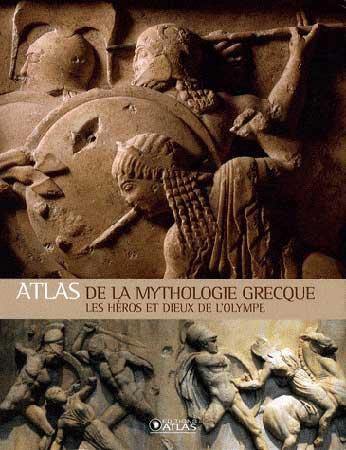 Atlas de la mythologie grecque. Les héros et Dieux de l'Olympe