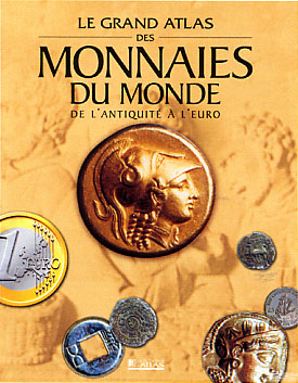 Atlas, Le Grand Atlas des monnaies du monde : De l'antiquité à l'Euro