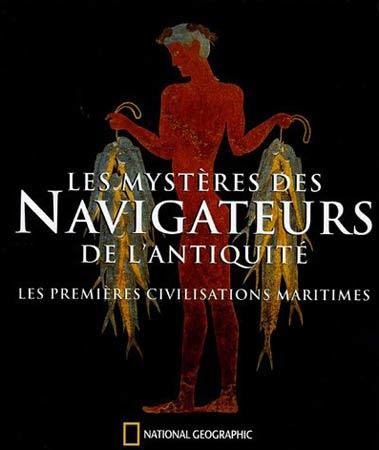 Ballard, Les myst�res des Navigateurs de l'Antiquit�. Les premi�res civilisations maritimes