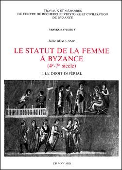 Beaucamp, Le statut de la femme à Byzance (4e-7e siècle) T.I: Le droit impérial