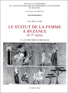 Le statut de la femme à Byzance (4e-7e siècle) T.II: Les pratiques sociales