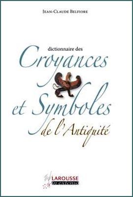 Dictionnaire des croyances et symboles de l'Antiquit�