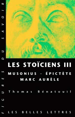 Les Stoïciens III. Musonius, Épictète et Marc Aurèle