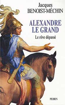Benoist-Méchin, Alexandre le Grand : Le rêve dépassé