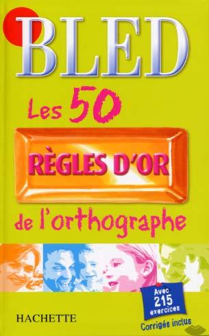 Bled. Les 50 règles d'or de l'orthographe