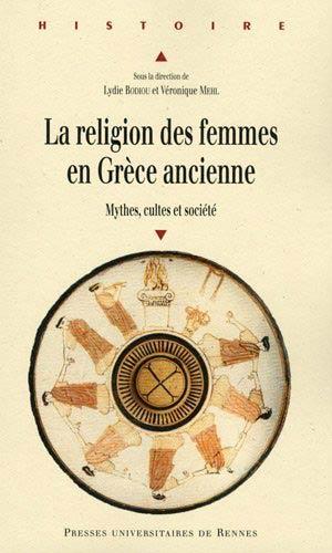 La religion des femmes en Grèce ancienne. Mythes, cultes et société