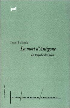 Bollack, La Mort d'Antigone, la tragédie de Créon