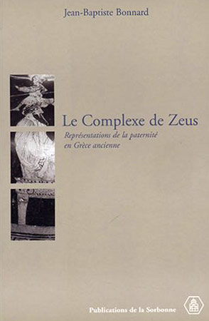 Le complexe de Zeus. Reprιsentations de la paternitι en Grθce ancienne