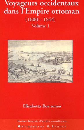 Voyageurs occidentaux dans l'Empire ottoman (1600-1644). Vol1