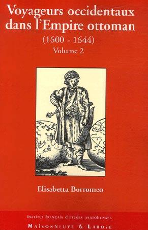 Voyageurs occidentaux dans l'Empire ottoman (1600-1644). Vol2