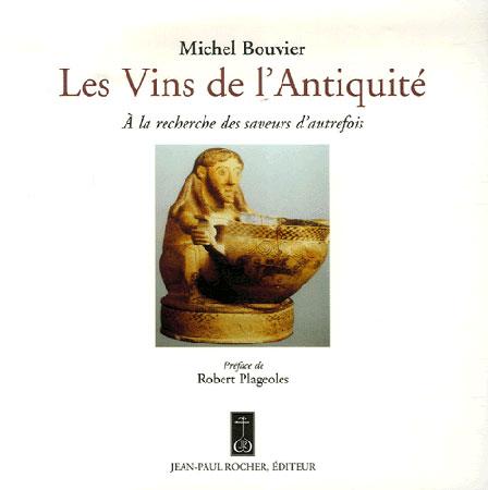 Bouvier, Les Vins de l'Antiquité. A la recherche des saveurs d'autrefois