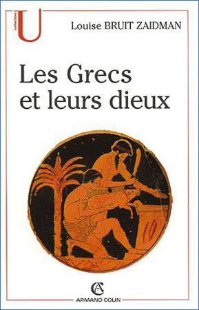 Bruit Zaidman, Les Grecs et leurs dieux. Pratiques et représentations religieuses dans la cité à l'époque classique