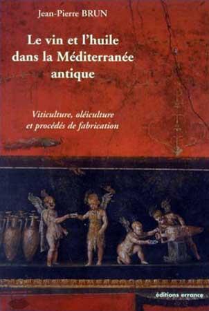 Brun, Le vin et l'huile dans la Méditerranée antique. Viticulture, oléiculture et procédés de fabrication