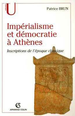 Impιrialisme et dιmocratie ΰ Athθnes : Inscriptions de l'Epoque classique (c.500-317 av. J.C.)