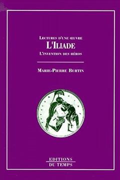 L'Iliade. L'invention des héros