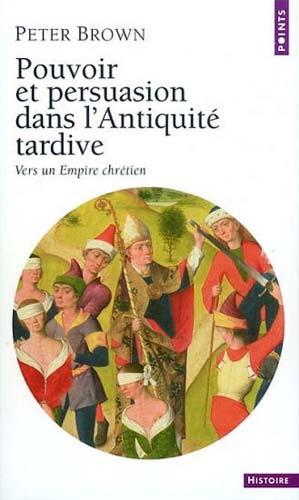 Pouvoir et Persuasion dans l'Antiquité tardive. Vers un Empire chrétien