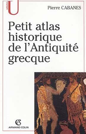 Cabanes, Petit Atlas historique de l'Antiquité grecque (2004)