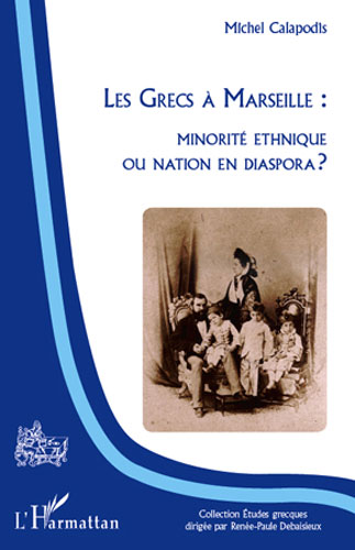 Les Grecs ΰ Marseille : Minoritι ethnique ou Nation en diaspora ?