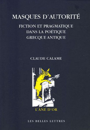 Calame, Masques d'autorit�. Fiction et pragmatique dans la po�tique grecque antique