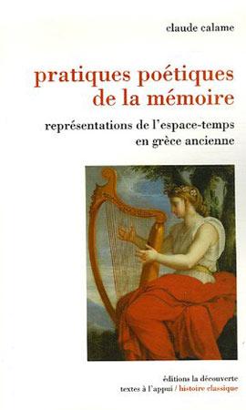 Calame, Pratiques poétiques de la mémoire. Représentations de l'espace-temps en Grèce ancienne