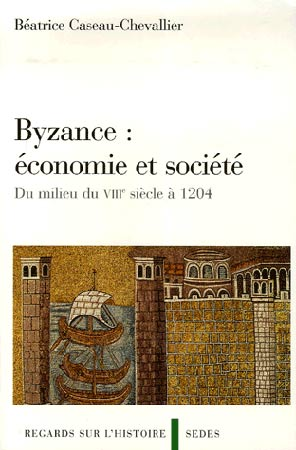 Caseau-Chevallier, Byzance : économie et société. Du milieu du VIIIe siècle à 1204