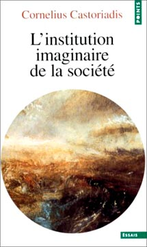 Castoriadis, L'institution imaginaire de la soci�t�