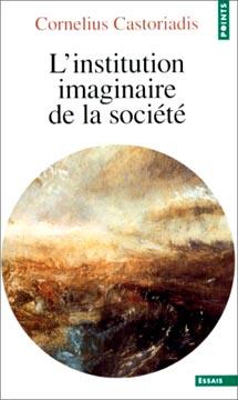 Castoriadis, L'institution imaginaire de la société