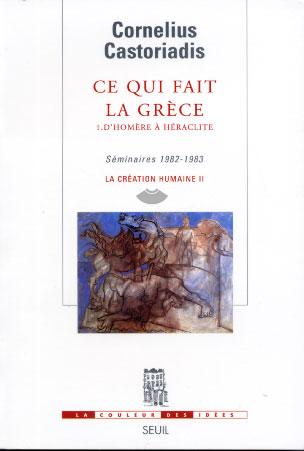 Castoriadis, La création humaine. Tome II. Ce qui fait la Grèce. V.1, D'Homère à Héraclite