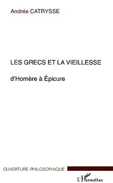 Les Grecs et la vieillesse. D'Homère à Epicure