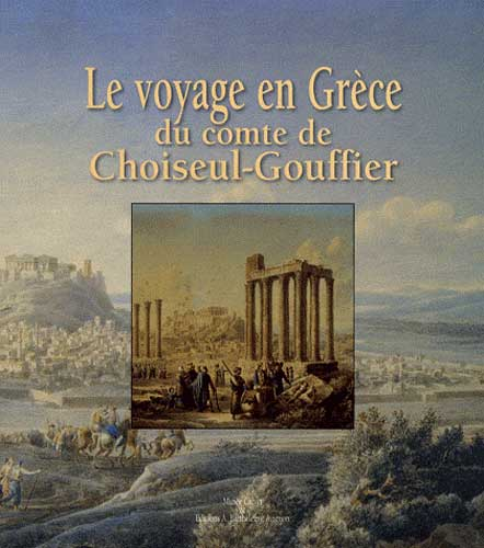 Le voyage en Grèce du comte de Choiseul-Gouffier