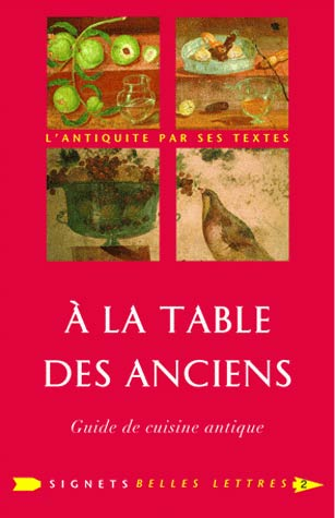 de Chantal, A la Table des Anciens. Guide de cuisine antique