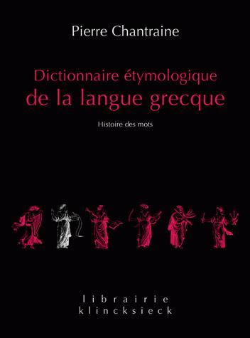 Chantraine, Dictionnaire étymologique de la langue grecque. Histoire des mots
