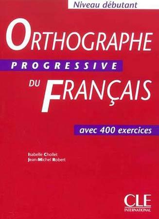 Orthographe Progressive du Français. 400 exercices (Niveau Débutant)