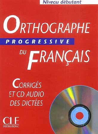 Orthographe Progressive du Français. Corrigés + CD Audio (Niveau Débutant)