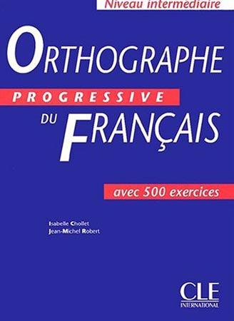 Chollet, Orthographe Progressive du Français. 500 Exercices (Niveau Intermédiaire)