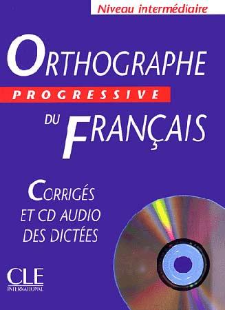 Othographe progressive du français. Corrigés + CD Audio (Niveau intermédiaire)