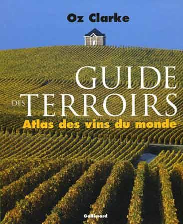 Guide des terroirs. Atlas des vins du monde