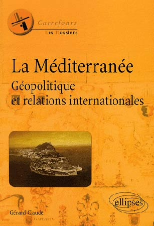 Claude, La M�diterran�e. G�opolitique et relations internationales