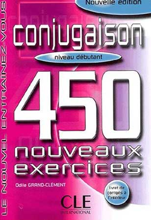 Conjugaison. 450 nouveaux exercices (niveau débutant)