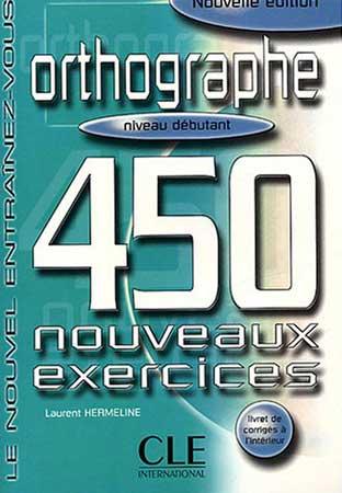 Orthographe. 450 nouveaux exercices (niveau débutant)