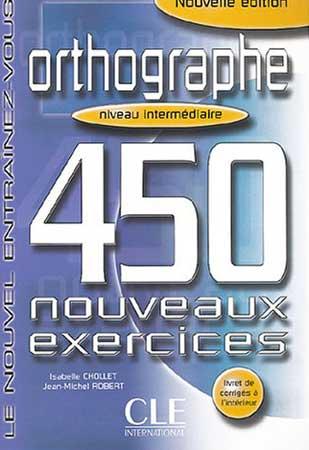 Orthographe. 450 nouveaux exercices (niveau intermédiaire)