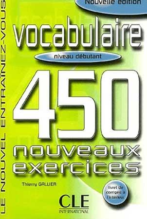 Vocabulaire. 450 nouveaux exercices (niveau débutant)