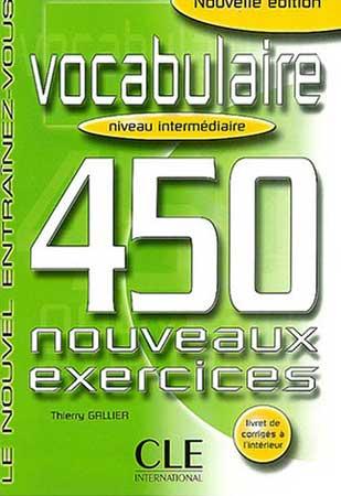 Vocabulaire. 450 nouveaux exercices (niveau intermédiaire)