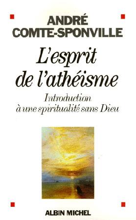 Comte-Sponville, L'esprit de l'athéisme. Introduction à une spiritualité sans Dieu