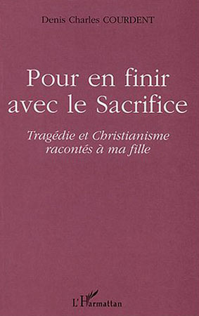 Pour en finir avec le sacrifice. Tragédie et Christianisme racontés à ma fille