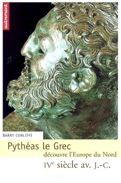 Cunliffe, Pyth�as le Grec d�couvre l'Europe du Nord : IVe si�cle av. J.-C.